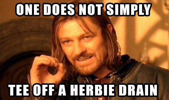 One does not simply Tee off a Herbie Drain
